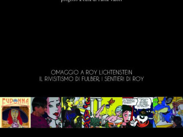 OPEN - Generazioni a confronto. Omaggio a Roy Lichtenstein. Il rivisitismo di Fulber, i sentieri di Roy (Catalogo edito da Il Sextante).