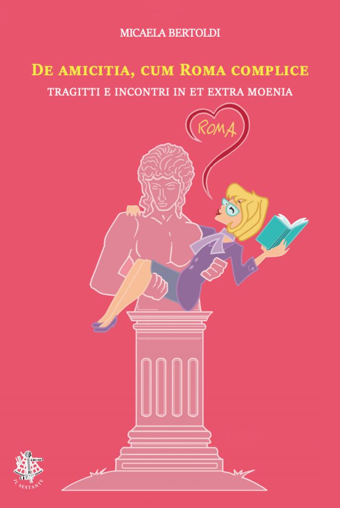 De Amicitia, cum Roma complice. Tragitti e incontri in et extra moneta, Micaela Bertoldi, Il Sextante