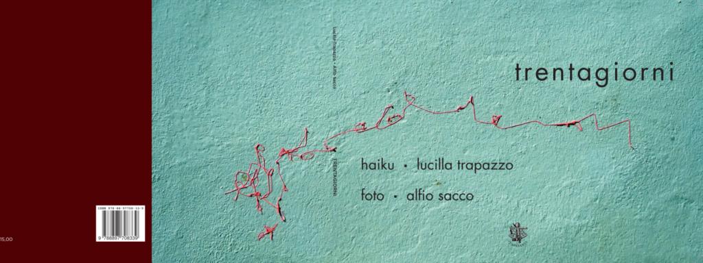 Trentagiorni, poesie haiku di Lucilla Trapazzo e scatti fotografici di Alfio Sacco, Prefazione di Matteo Tuveri, Casa Editrice Il Sextante