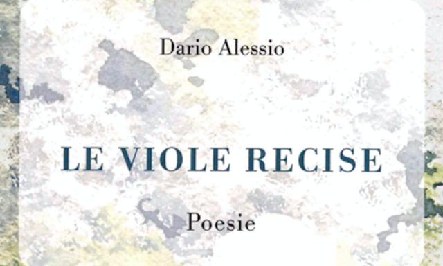 Le viole recise, silloge poetica di Dario Alessio edita da Il Sextante. Prefazione di Matteo Tuveri.